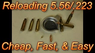Reload 5.56 .223 Cheap Fast & Easy