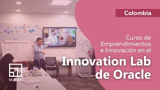 Scalabl Global en el Innovation Lab de Oracle en Bogotá | Curso de Emprendimiento e Innovación