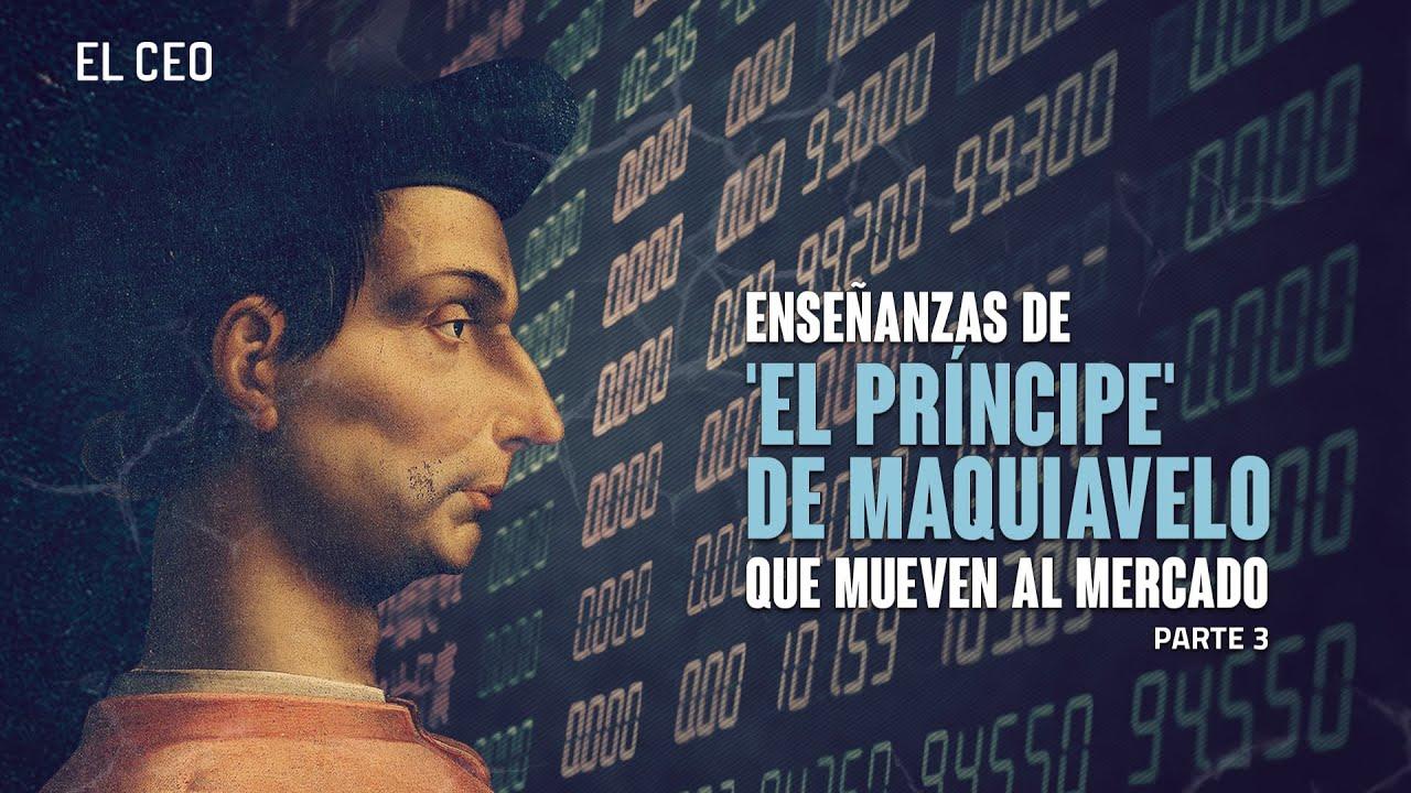 Enseñanzas de 'El Príncipe' de Maquiavelo que mueven al mercado. Parte 3