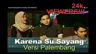 Karna Su Sayang (Kareno La Sayang) - Versi Palembang