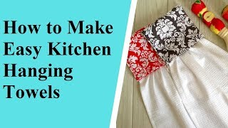 Hanging Kitchen Towel Tutorial/ Easy Dish Towel Sewing Project