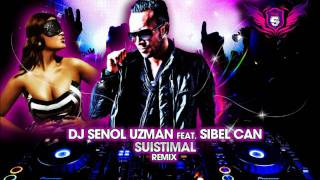 DJ SENOL UZMAN Feat SIBEL CAN - SUISTIMAL ( REMIX )
