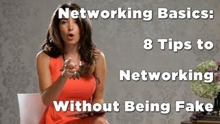 Networking Basics: 8 Tips to Networking Without Being Fake