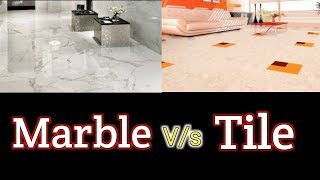 Tile Vs Marble Flooring which is best for house construction