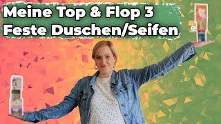Feste Duschen und Seifen aus der Drogerie: Meine Top 3 und Flop 3