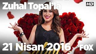 Zuhal Topal'la 21 Nisan 2016