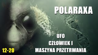 Polaraxa 12-20: UFO, Człowiek i maszyna przetrwania