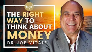 The RIGHT Way to Think About Money & Attract More of It! Law of Attraction | Dr. Joe Vitale
