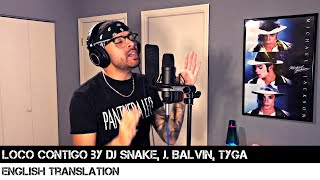 Loco Contigo By DJ Snake, J. Balvin, Tyga (ENGLISH TRANSLATION)