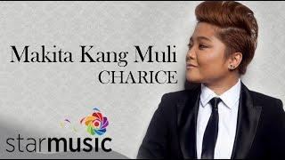 CHARICE - Makita Kang Muli (Official Lyric Video)