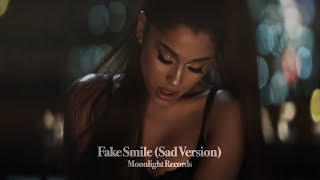 Ariana Grande - Fake Smile (Sad Version)