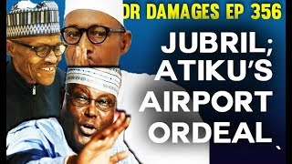 Dr. Damages Show- episode 356: Buhari's Double, Jubril; Atiku's airport ordeal