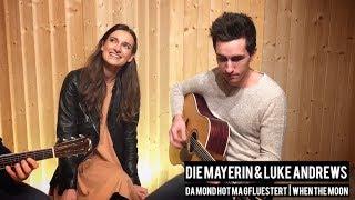 DIE MAYERIN & LUKE ANDREWS - Da Mond hot ma gflüstert / When the Moon