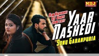 Yaar Nashedi  New Haryanvi DJ Dance Song 2017  Sonu Garanpuria  Full HD Video  NDJ Music