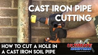 how to cut a hole in a cast iron soil pipe