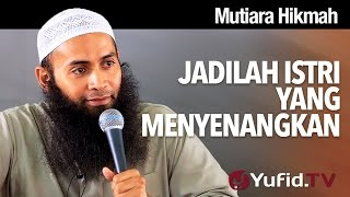 Gambar cover Mutiara Hikmah: Jadilah Istri yang Menyenangkan - Ustadz Dr. Syafiq Riza Basalamah, M.A.