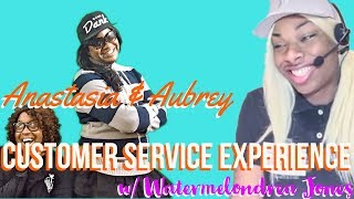 Content of the Week: Anastasia & Aubrey Customer Service Experience w/ Watermelondrea Jones