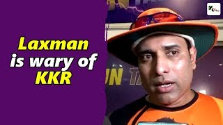 Watch: VVS Laxman is wary of KKR ahead of SRH's first match | IPL 2019