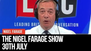 The Nigel Farage Show | LIVE Radio Debate - 30th July | LBC