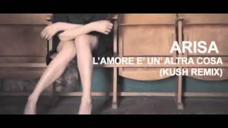 Arisa-L'amore e' un'altra cosa (KUSH Remix)