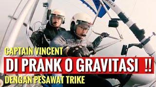 CAPTAIN VINCENT DI PRANK 0 GRAVITASI!! DENGAN PESAWAT TRIKE