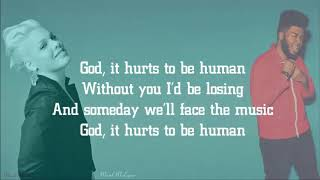 P!nk   Hurts 2B Human & FT. Khalid [Lyrics]