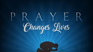 Prayer Changes Lives