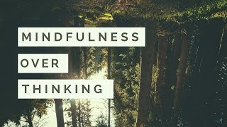 Mindfulness Over Thinking