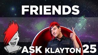 Ask Klayton EP.25: Friends
