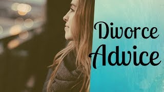 Advice on Divorce -  How to Have an Amicable Divorce