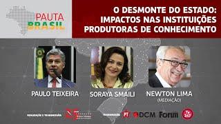 O desmonte do Estado: impactos nas instituições produtoras de conhecimento | Pauta Brasil