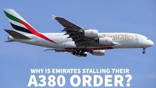Why Is EMIRATES STALLING Their A380 ORDER?