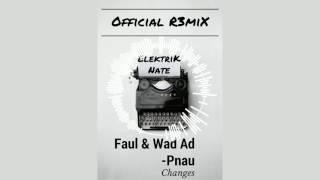 Faul & Wad Ad & Pnau - Changes (ElektriK Nate Remix)