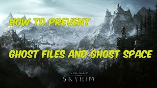Skyrim SE: Ghost Space and Files: How to prevent it and remove it