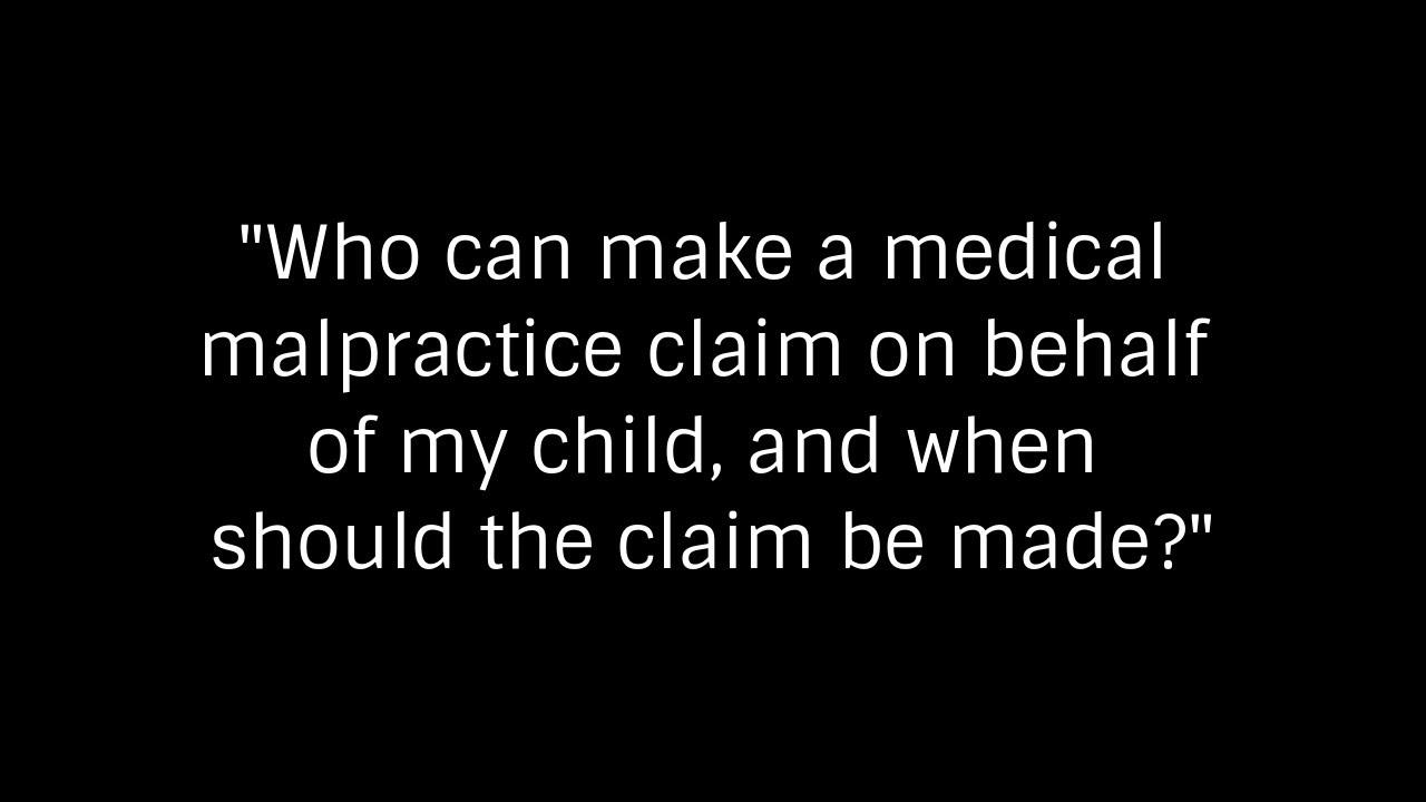 Who Can Make a Malpractice Claim on Behalf of My Child?