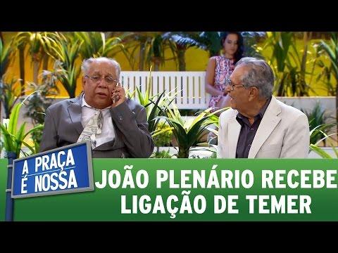 João Plenário recebe ligação importante de Michel Temer