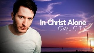 Owl City - In Christ Alone (the christmas song)