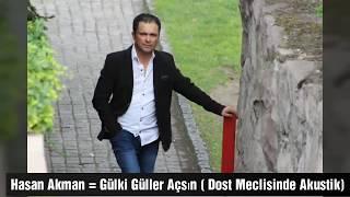 Hasan Akman= Gülki  Güller Açsın (Dost Meclisi Akustik)