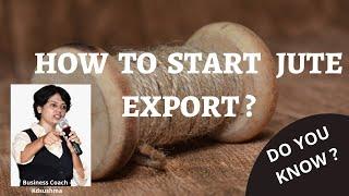 HOW TO START JUTE EXPORT?
