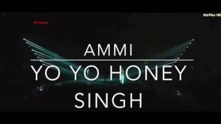 AMMI  Yo Yo Honey Singh  Latest Song  Punjabi Songs 2016