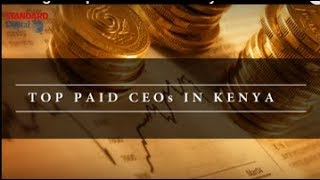 Meet the highest paid CEO's in Kenya