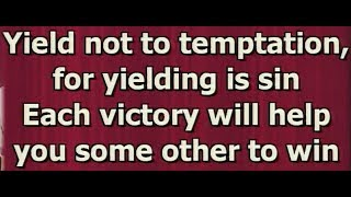 Yield not to temptation for yielding is sin