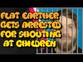 Flat Earther gets arrested for shouting at childre...