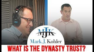 What is the Dynasty Trust? | Mark J Kohler | Tax & Legal Tip