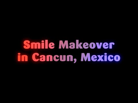Smile Makeover in Cancun, Mexico Starts Just from $8,000
