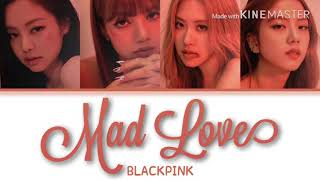 How Would BLACKPINK Sing  Mad Love   Mabel (Color Coded Lyrics)