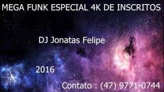 Mega Funk Especial 4K De Inscritos 2016 (Jonatas Felipe)