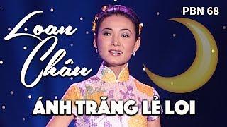 Loan Châu - Ánh Trăng Lẻ Loi (Lời Việt: Kỳ Anh) PBN 68