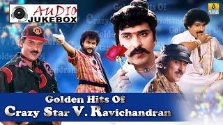 Golden Hits Of Crazy Star V Ravichandran-   Superhit Kannada Songs of V Ravichandran   Audio Jukebox