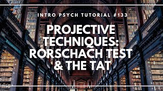 Projective Techniques - The Rorschach Inkblot Test and the TAT (Intro Psych Tutorial #133)